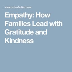 Empathy: How Families Lead with Gratitude and Kindness