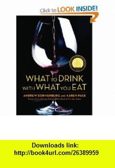 What to Drink with What You Eat The Definitive Guide to Pairing Food with Wine, Beer, Spirits, Coffee, Tea - Even Water - Based on Expert Advice from Americas Best Sommeliers Andrew Dornenburg, Karen Page, Michael Sofronski , ISBN-10: 0821257188  ,  , ASIN: B0027CSNCG , tutorials , pdf , ebook , torrent , downloads , rapidshare , filesonic , hotfile , megaupload , fileserve