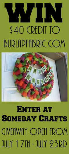 Win $40 credit to BurlapFabric.com at Someday Crafts! #giveaway #burlap #wreath #birthday