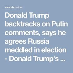 Donald Trump backtracks on Putin comments, says he agrees Russia meddled in election - Donald Trump's America - ABC News (Australian Broadcasting Corporation)