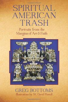Spiritual American Trash: Portraits from the Margins of A... https://www.amazon.com/dp/1619020599/ref=cm_sw_r_pi_awdb_x_14bczb5VG8W6J