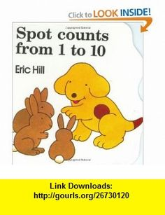 Spot Counts from 1 to 10 (9780399216725) Eric Hill , ISBN-10: 0399216723  , ISBN-13: 978-0399216725 ,  , tutorials , pdf , ebook , torrent , downloads , rapidshare , filesonic , hotfile , megaupload , fileserve