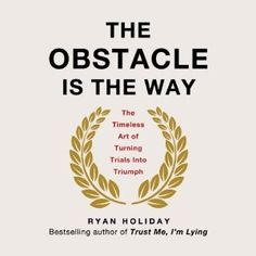 The Obstacle Is the Way: The Timeless Art of Turning Trials into Triumph by Ryan Holiday. The Obstacle is the Way: The Timeless Art of Turning Trials into Triumph. Reading Lists, Book Lists, Reading Books, Thing 1, Inspirational Books, Motivational Books, Inspiring Quotes, Margaret Thatcher, Jack Johnson