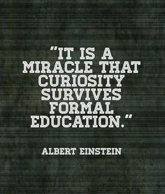 Truths It is a miracle that curiosity survives formal education.Albert Einstein: It is a miracle that curiosity survives formal education. Great Quotes, Me Quotes, Inspirational Quotes, Sober Quotes, People Quotes, Lyric Quotes, Wisdom Quotes, Motivational, Mantra