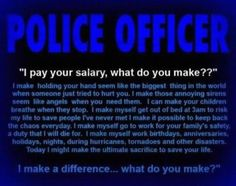 For every police officer and my brother and future officer that is willing to put their lived on the line!