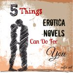 5 Things Erotica Novels Can Do For You