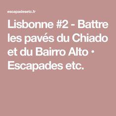 Lisbonne #2 - Battre les pavés du Chiado et du Bairro Alto • Escapades etc.