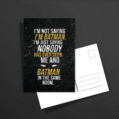 POSTKARTE I'm not saying I'm batman. I'm just saying nobody has ever seen me and batman in the same room: 1,60€