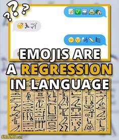 Emojis are a regression in language.