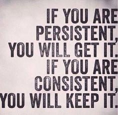 """""""Si eres persistente, lo obtendrás. Si eres consistente, lo mantendrás"""" #masld"""