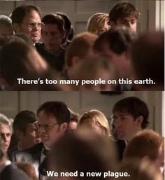 dwight...... LOL this is exactly what my dad says all the time in all seriousness!!