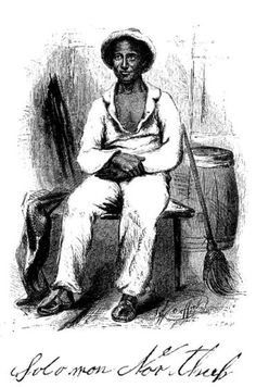 """Solomon Northup: Kidnapped and Sold into Slavery, """"12 Years A Slave"""""""