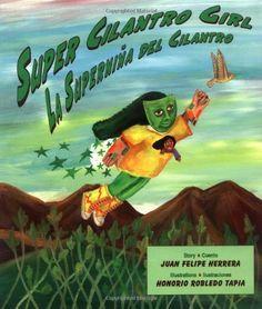 Super Cilantro Girl/La Superniña del Cilantro (English and Spanish Edition) by Juan Felipe Herrera, http://www.amazon.com/dp/0892391871/ref=cm_sw_r_pi_dp_lcOlqb06Z32J3