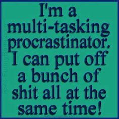 funny sayings, laugh, funni, quote pictures, joke, funny quotes, humor quotes, multitask procrastin, hilarious sayings
