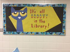 Pete the Cat library bulletin board Elementary Bulletin Boards, Reading Bulletin Boards, Back To School Bulletin Boards, Preschool Bulletin Boards, Classroom Board, Preschool Library, Elementary School Library, Library Activities, School Libraries