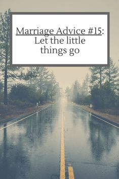 It's easy to keep track of rights and wrongs in a marriage. But there have been no truer words than to pick and choose your battles. If what you're stressing about isn't going to matter in a week, it means you need to let it go....(read more)