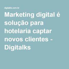 Marketing digital é solução para hotelaria captar novos clientes - Digitalks