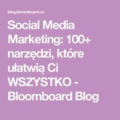 Social Media Marketing: 100+ narzędzi, które ułatwią Ci WSZYSTKO - Bloomboard Blog