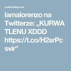 "lamalorenzo na Twitterze: ""KURWA TLENU XDDD https://t.co/H2srPcsvir"""