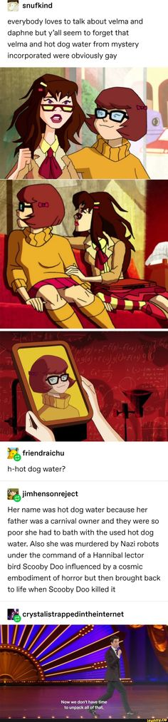 Everybody loves to talk about velma and daphne but y'all seem to forget that velma and hot dog water from mystery incorporated were obviously gay - iFunny :) Stupid Funny, Hilarious, Funny Stuff, Random Stuff, Funny Things, Dankest Memes, Funny Memes, Jokes, Scooby Doo Memes