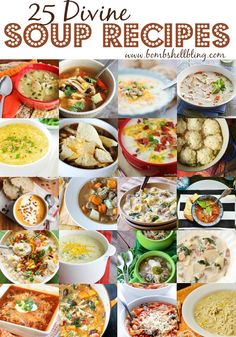 25 Divine Soup Recipes - Perfect for cold winter nights!  Yummmmm....