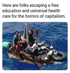 Here are folks escaping a free education and universal health care for the horrors of capitalism. Political Corruption, Political Memes, Anarcho Capitalism, Let That Sink In, Liberal Logic, Free Education, Socialism, Communism, Truth Hurts