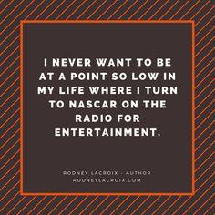 NASCAR | humor | funny | meme | author | tweets from @moooooog35 | Rodney Lacroix | My books: amzn.to/2crgRZz | My website: rodneylacroix.com