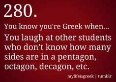 You know you're Greek when. You laugh at other students who don't know how many sides are in a pentagon, octagon, decagon, etc. Greek Memes, Funny Greek Quotes, Funny Quotes, Greek Sayings, Greek Girl, Math Questions, Greek Language, Greek Culture, Simple Math