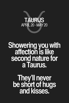 Showering you with affection is like second nature for a Taurus. They'll never be short of hugs and kisses. Taurus | Taurus Quotes | Taurus Zodiac Signs