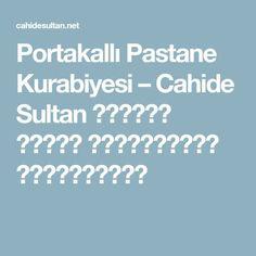Portakallı Pastane Kurabiyesi – Cahide Sultan بِسْمِ اللهِ الرَّحْمنِ الرَّحِيمِ