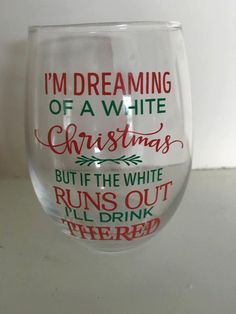 Chrismas Wine Glass, I'm Dreaming of a White Christmas, but if the White Runs…