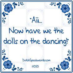 Dutch expressions in English: poppen aan het dansen