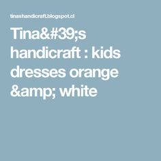 Tina's handicraft : kids dresses orange & white