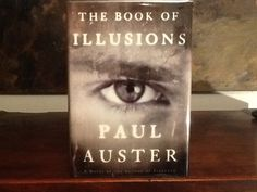 """Love books - The Book Of Illusions by Paul Auster (Peter Carey wrote: """"Through all it's dark and delightful twists and turns The Book Of Illusions is suffused with warmth and illuminated by it's narrator's hard-won wisdom. this artful and elegant novel may be Auster's best ever."""")"""