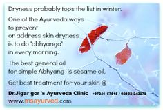 Dryness probably tops the list in winter.  One of the Ayurveda ways to prevent or address skin dryness is to do 'abhyanga' or self massage every morning or as frequently as possible.   The best general oil for massage is sesame oil.   Dosha specific oils are:  * for Vata bodytype - sesame,  * for pitta bodytype - coconut and  * for kapha bodytype - mustard oil.  * Vata and kapha bodytypes will benefit more if the oil is warmed before use.