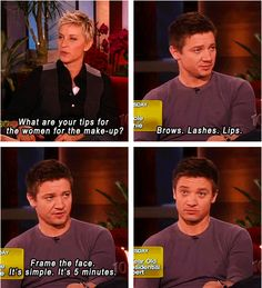 Let's never forget Jeremy Renner used to be a make-up artist. (Thats why he is fabulous)