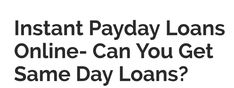 Instant Payday Loans Online- Same Day Direct Lenders Only