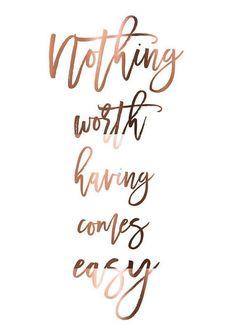print // Nothing worth having comes easy // Motivational Quote Poster // Real copper p. COPPER print // Nothing worth having comes easy //. COPPER print // Nothing worth having comes easy //. Cute Quotes, Happy Quotes, Positive Quotes, Simple Quotes, Quote Posters, Wallpaper Quotes, Wallpaper Ideas, Wise Words, Quotes To Live By