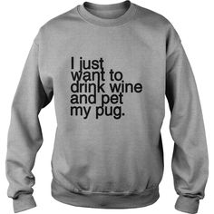 I just want to drink wine and pet my PUG shirt