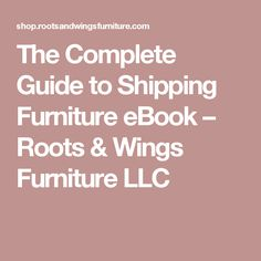 The Complete Guide to Shipping Furniture eBook – Roots & Wings Furniture LLC