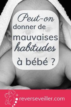 """Rêver S'éveiller ~ Peut-on donner de """"mauvaises"""" habitudes à bébé ? Massage Bebe, Futur Parents, Baby Love, Easy Diy, Parenting, This Or That Questions, Education, Blog, Decorations"""