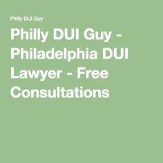 Philly DUI Guy - Philadelphia DUI Lawyer - Free Consultations