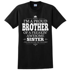 I'm a proud brother of a freakin' awesome sister T Shirt