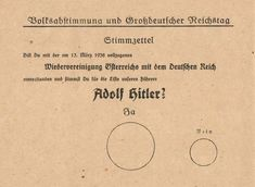 "Voting ballot from 10 April 1938. (""Referendum and Großdeutscher Reichstag; Ballot; Do you agree with the reunification of Austria with the German Reich that was enacted on 13 March 1938 and do you vote for the party of our leader; Adolf Hitler?; Yes; No"""
