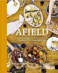 Afield: A Chef's Guide to Preparing and Cooking Wild Game and Fish - http://www.books-howto.com/afield-a-chefs-guide-to-preparing-and-cooking-wild-game-and-fish/