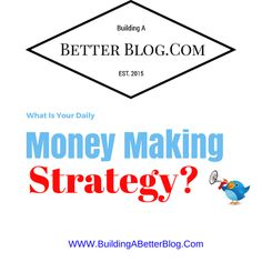 What Is Your Daily Money Making Strategy? - Building A Better Blog.Com
