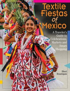 My award winning Guide book for Mexican Textiles - Textile Fiestas of Mexico - signed by author - covers Oaxaca Chiapas Puebla Michoacan Ballet Folklorico, Best Travel Books, Oaxaca City, Mexican Textiles, Ethical Shopping, Mexican Art, Mexican Stuff, Textile Design, Beautiful