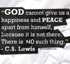 Happiness and Peace... (and many, many other wonderful C.S. Lewis quotes)