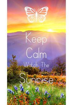 keep calm watch the sunrise / Created with Keep Calm and Carry On for iOS #keepcalm #sunrise