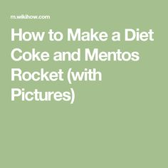How to Make a Diet Coke and Mentos Rocket (with Pictures)